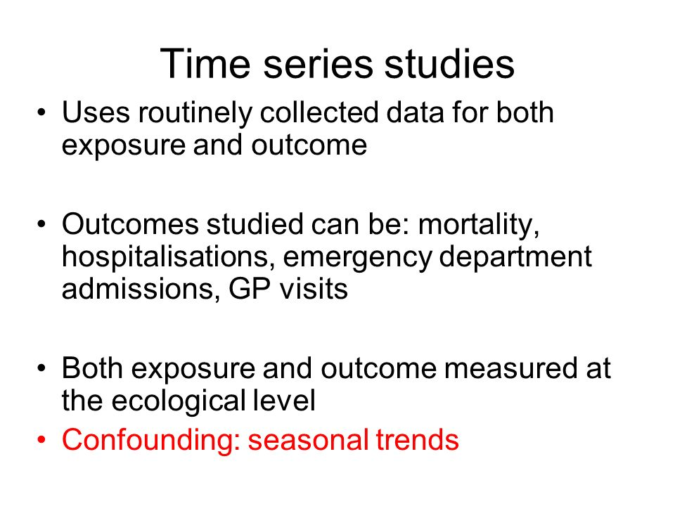 Time series studies Uses routinely collected data for both exposure and outcome.