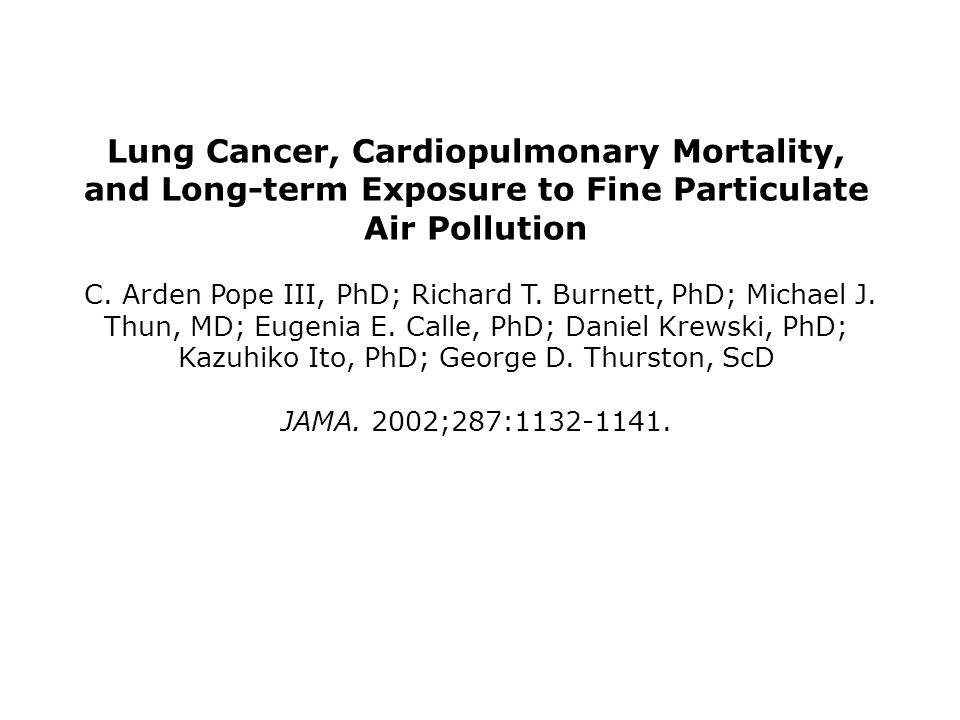 Lung Cancer, Cardiopulmonary Mortality, and Long-term Exposure to Fine Particulate Air Pollution C.