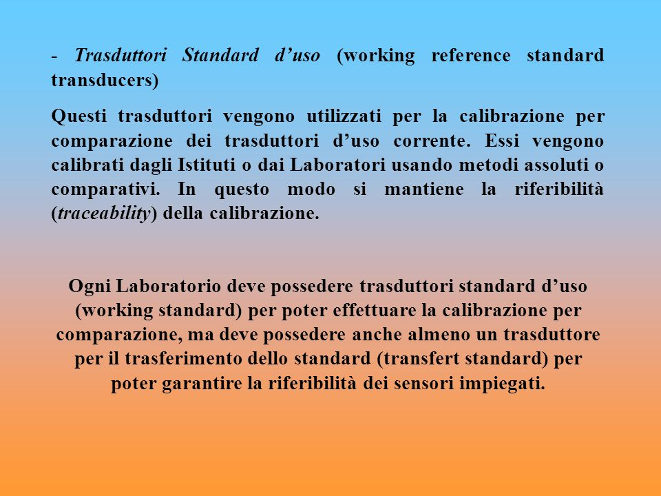 - Trasduttori Standard d'uso (working reference standard transducers)