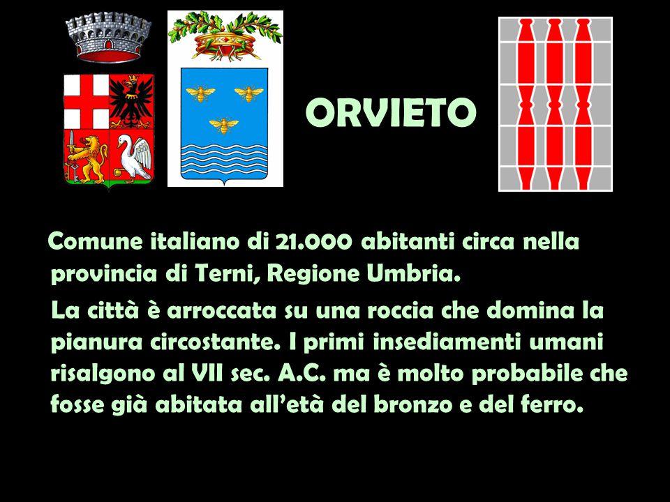 ORVIETO Comune italiano di 21.000 abitanti circa nella provincia di Terni, Regione Umbria.