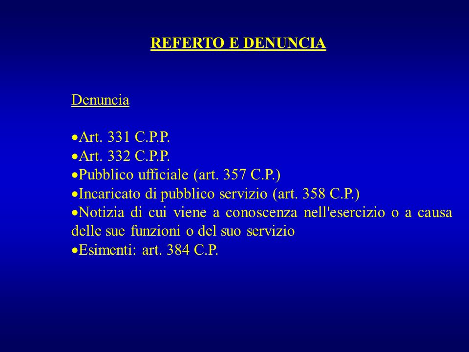 REFERTO E DENUNCIA Denuncia. Art. 331 C.P.P. Art. 332 C.P.P. Pubblico ufficiale (art. 357 C.P.) Incaricato di pubblico servizio (art. 358 C.P.)