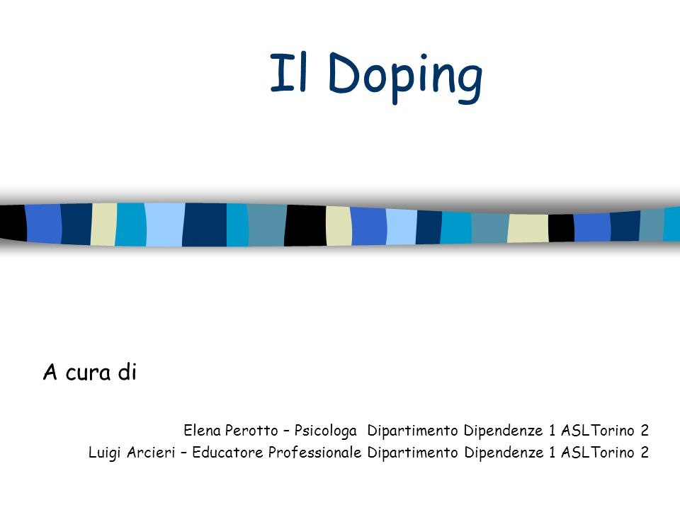Il Doping A cura di. Elena Perotto – Psicologa Dipartimento Dipendenze 1 ASLTorino 2.