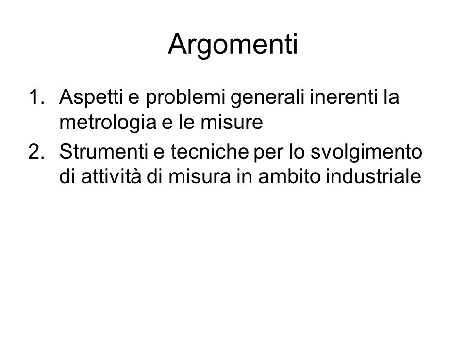 ArgomentiAspetti e problemi generali inerenti la metrologia e le misure.