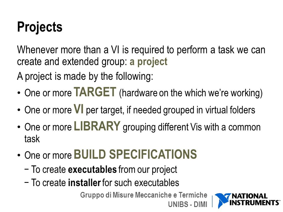 Projects Whenever more than a VI is required to perform a task we can create and extended group: a project.