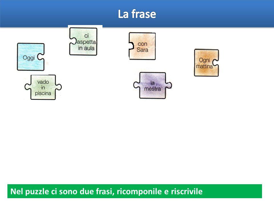 La frase Nel puzzle ci sono due frasi, ricomponile e riscrivile