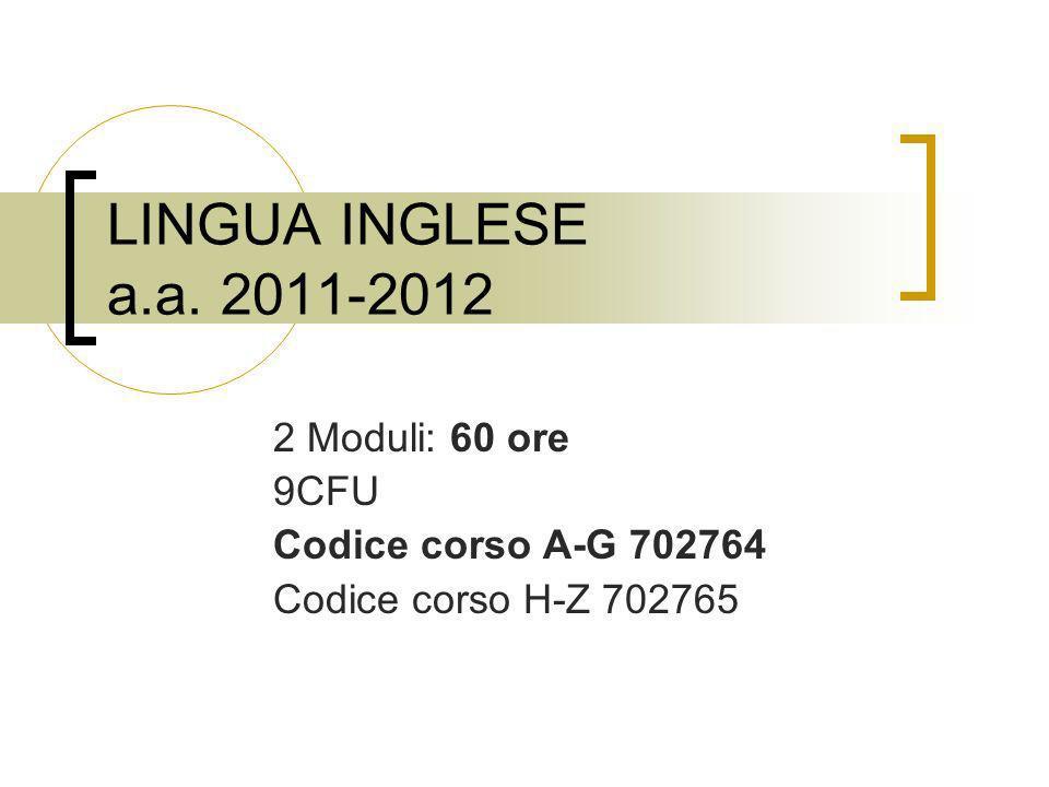 2 Moduli: 60 ore 9CFU Codice corso A-G 702764 Codice corso H-Z 702765