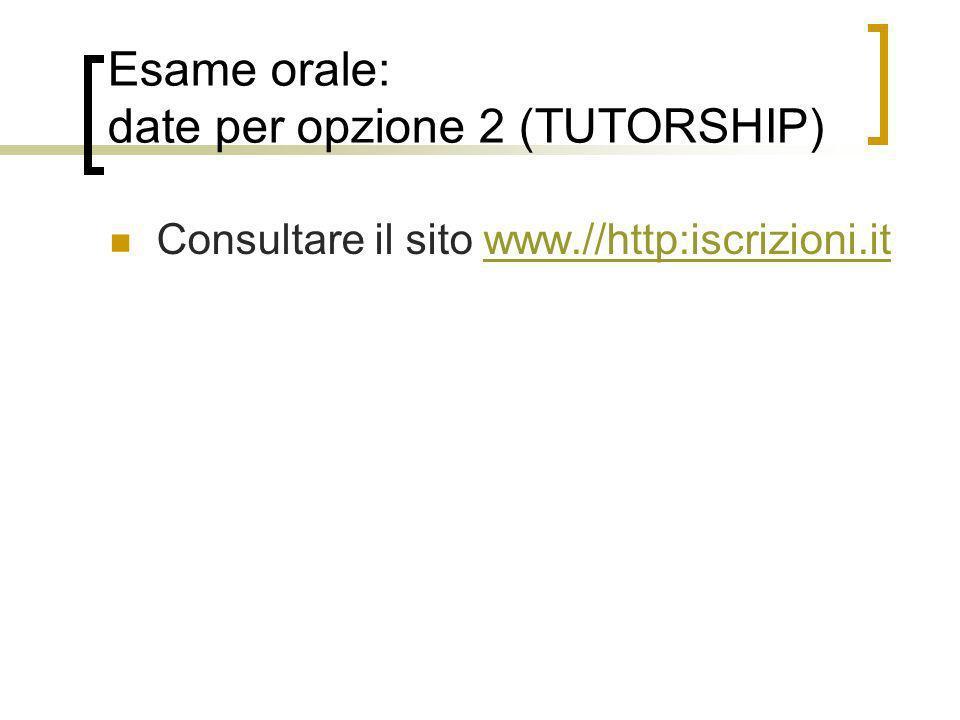 Esame orale: date per opzione 2 (TUTORSHIP)
