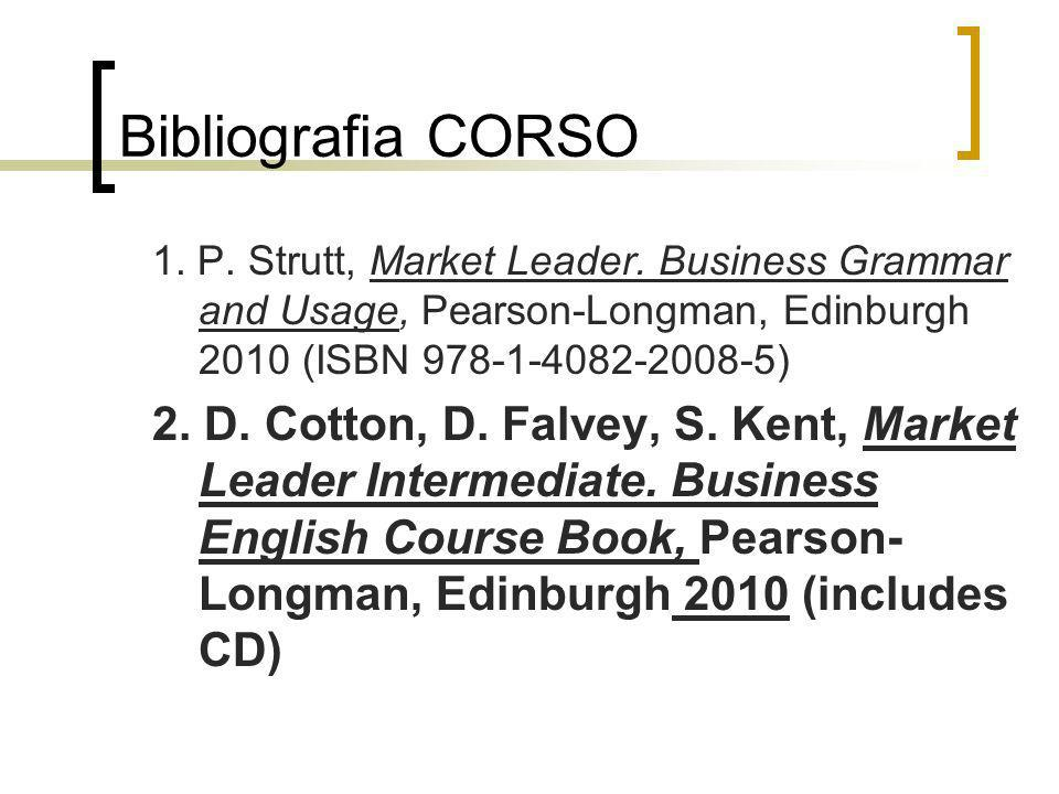 Bibliografia CORSO 1. P. Strutt, Market Leader. Business Grammar and Usage, Pearson-Longman, Edinburgh 2010 (ISBN 978-1-4082-2008-5)