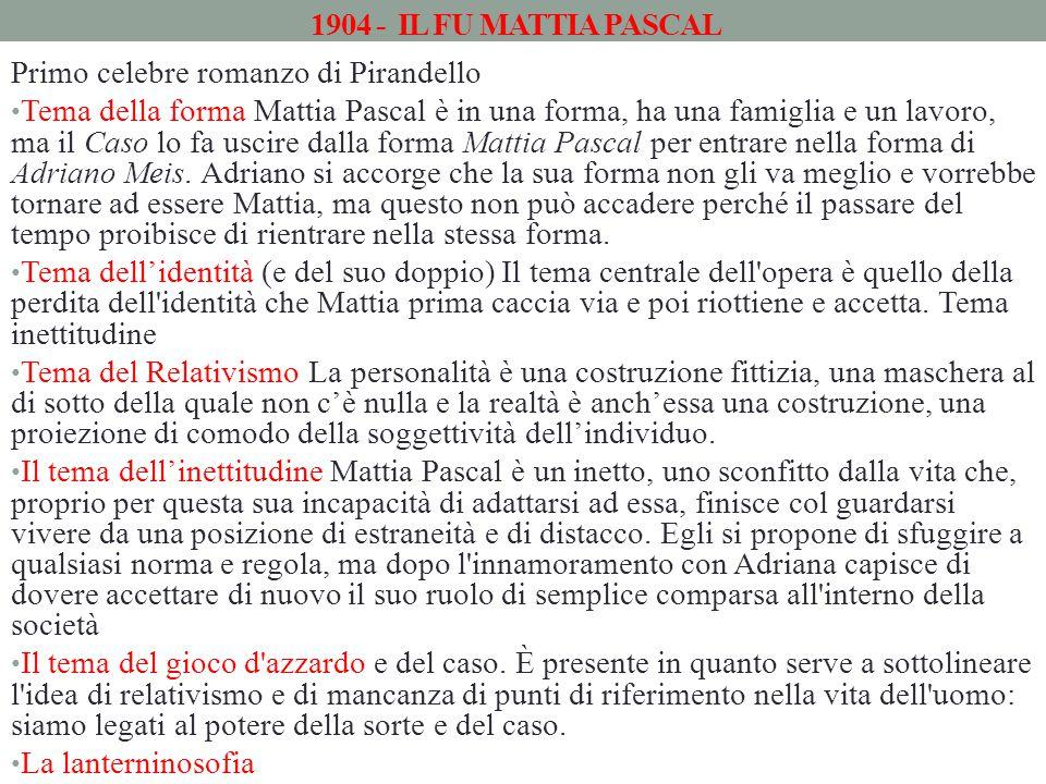 1904 - IL FU MATTIA PASCAL Primo celebre romanzo di Pirandello.