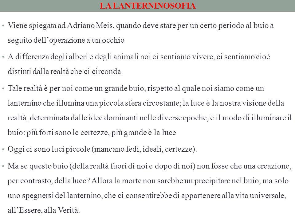 LA LANTERNINOSOFIA Viene spiegata ad Adriano Meis, quando deve stare per un certo periodo al buio a seguito dell'operazione a un occhio.