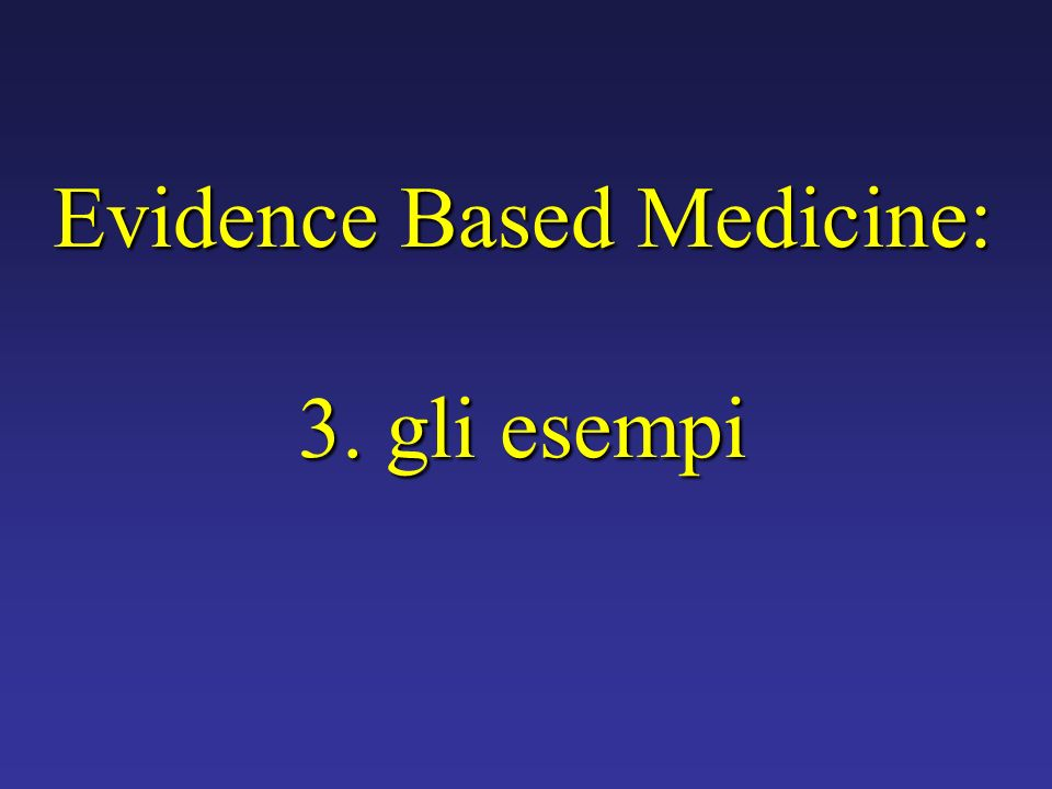 Evidence Based Medicine: 3. gli esempi