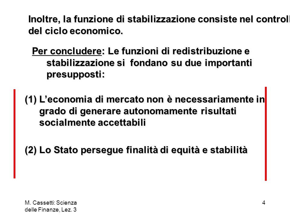 Inoltre, la funzione di stabilizzazione consiste nel controllo