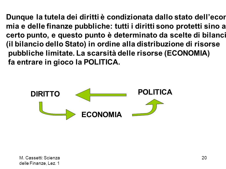 Dunque la tutela dei diritti è condizionata dallo stato dell'econo-
