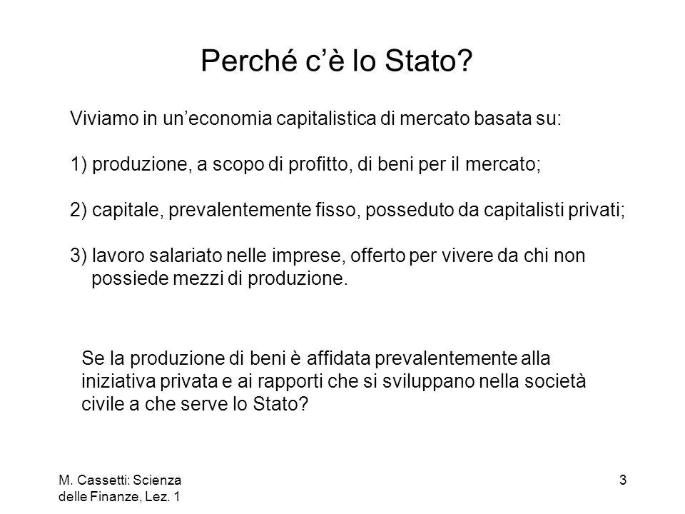 Perché c'è lo Stato Viviamo in un'economia capitalistica di mercato basata su: 1) produzione, a scopo di profitto, di beni per il mercato;