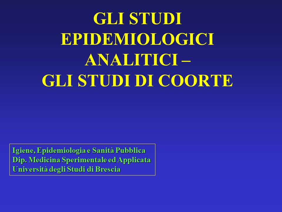 GLI STUDI EPIDEMIOLOGICI ANALITICI – GLI STUDI DI COORTE
