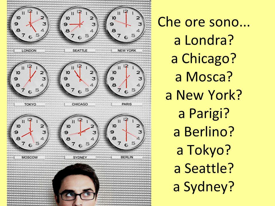 Che ore sono. a Londra. a Chicago. a Mosca. a New York. a Parigi