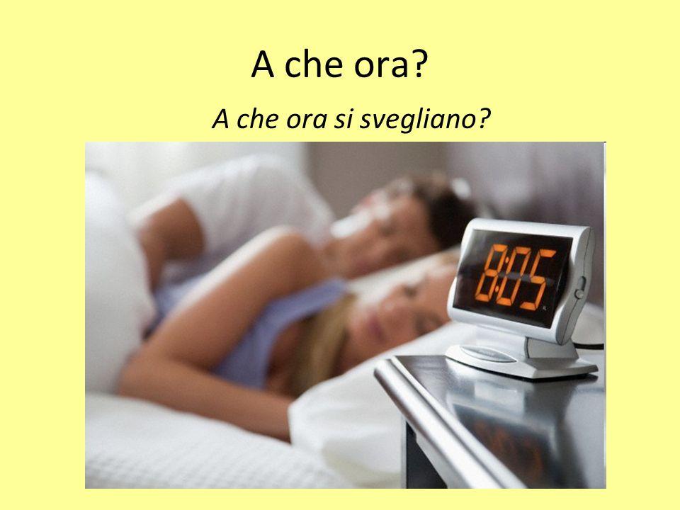 A che ora A che ora si svegliano