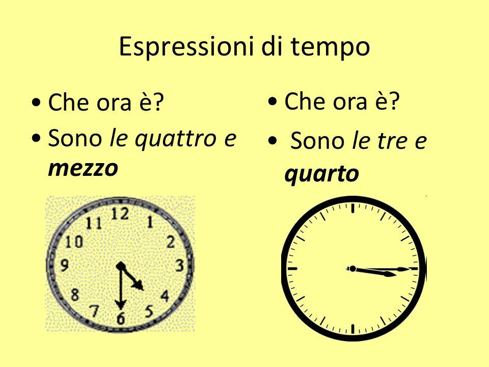 Espressioni di tempo Che ora è Che ora è Sono le tre e quarto