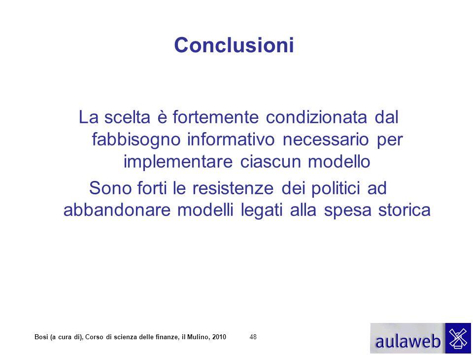 Conclusioni La scelta è fortemente condizionata dal fabbisogno informativo necessario per implementare ciascun modello.