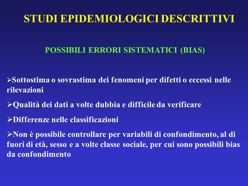 STUDI EPIDEMIOLOGICI DESCRITTIVI POSSIBILI ERRORI SISTEMATICI (BIAS)