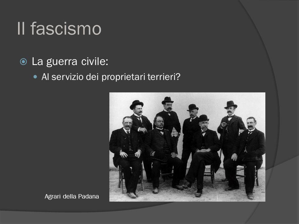 Il fascismo La guerra civile: Al servizio dei proprietari terrieri