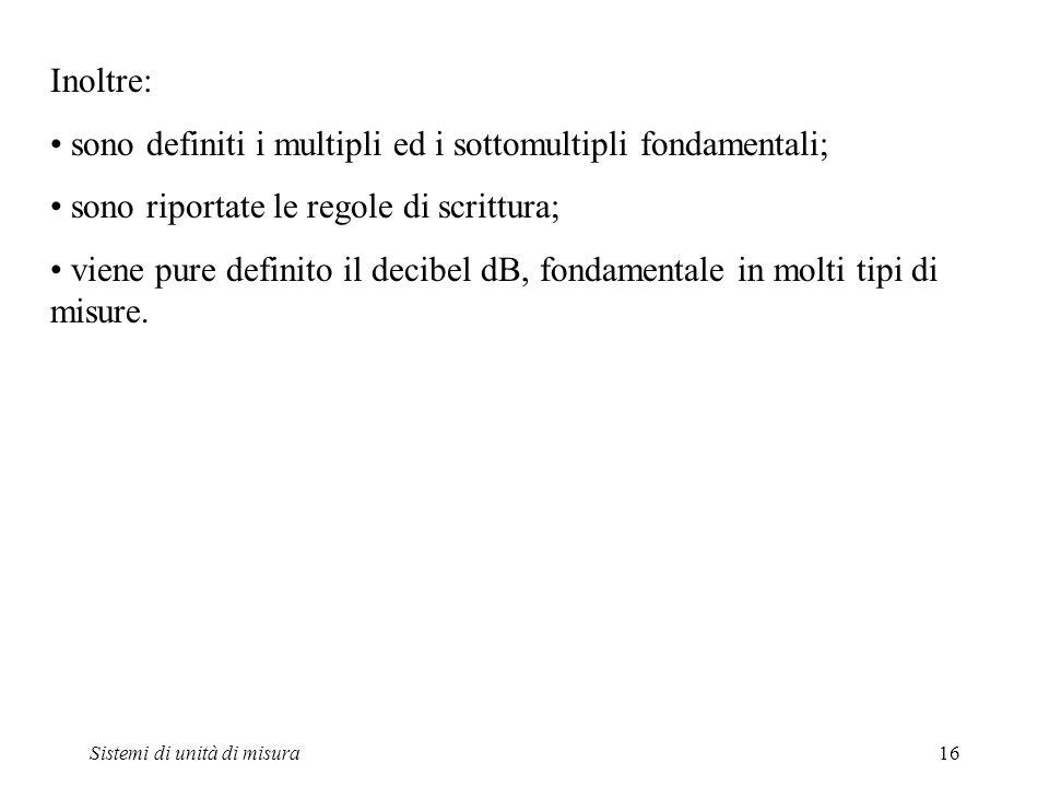 • sono definiti i multipli ed i sottomultipli fondamentali;