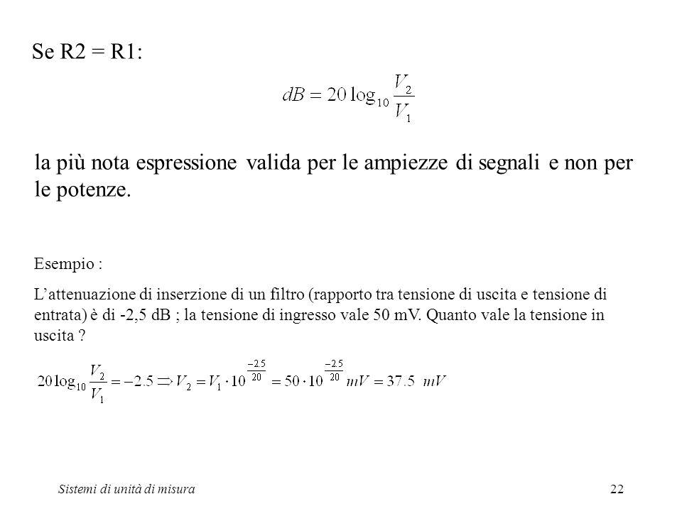 Se R2 = R1: la più nota espressione valida per le ampiezze di segnali e non per le potenze. Esempio :