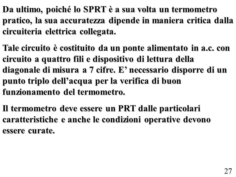 Da ultimo, poiché lo SPRT è a sua volta un termometro pratico, la sua accuratezza dipende in maniera critica dalla circuiteria elettrica collegata.
