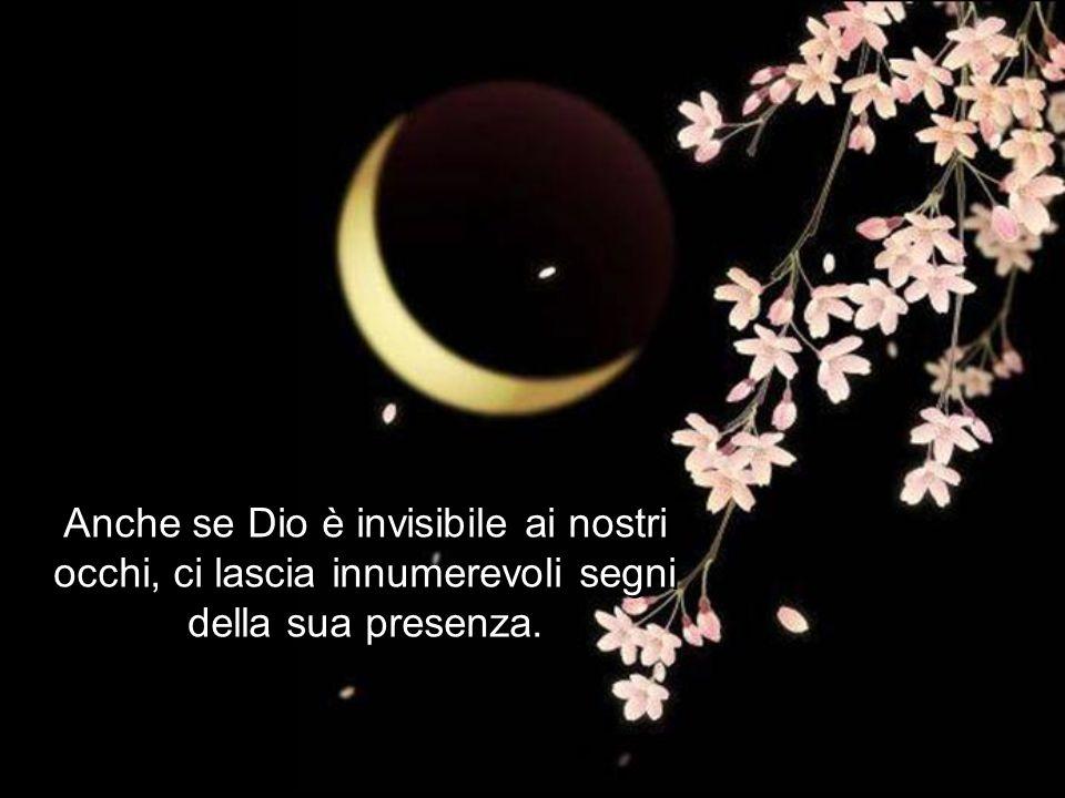 Anche se Dio è invisibile ai nostri occhi, ci lascia innumerevoli segni della sua presenza.