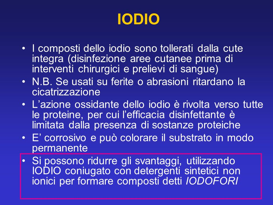 IODIO I composti dello iodio sono tollerati dalla cute integra (disinfezione aree cutanee prima di interventi chirurgici e prelievi di sangue)