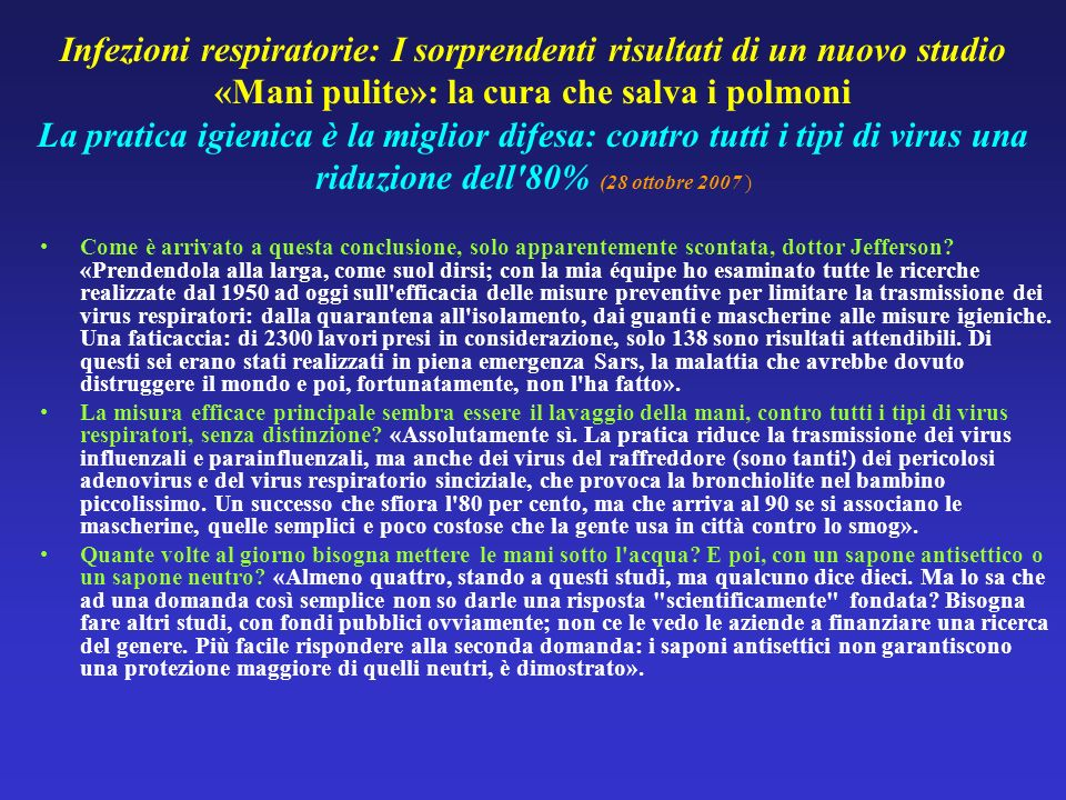 Infezioni respiratorie: I sorprendenti risultati di un nuovo studio «Mani pulite»: la cura che salva i polmoni La pratica igienica è la miglior difesa: contro tutti i tipi di virus una riduzione dell 80% (28 ottobre 2007 )