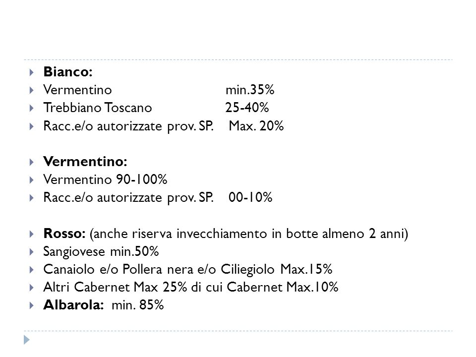 Bianco: Vermentino min.35% Trebbiano Toscano 25-40% Racc.e/o autorizzate prov. SP. Max. 20%