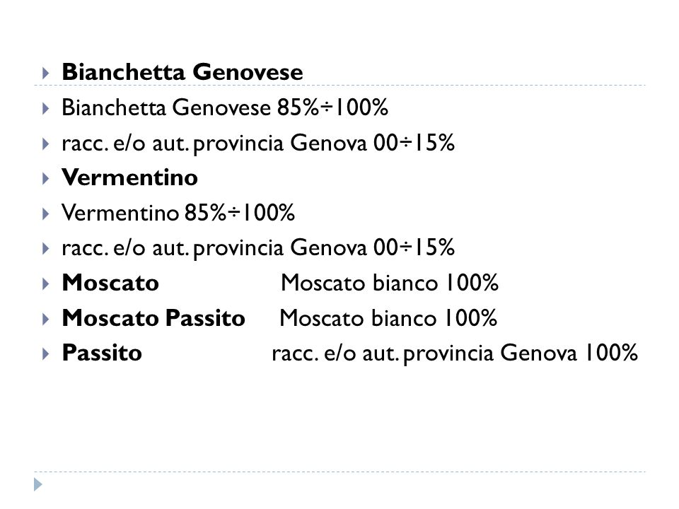 Bianchetta Genovese Bianchetta Genovese 85%÷100% racc. e/o aut. provincia Genova 00÷15% Vermentino.