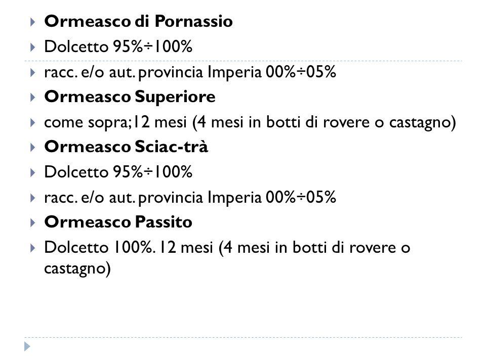 Ormeasco di Pornassio Dolcetto 95%÷100% racc. e/o aut. provincia Imperia 00%÷05% Ormeasco Superiore.