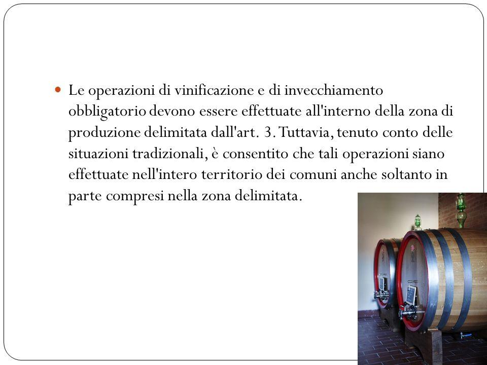 Le operazioni di vinificazione e di invecchiamento obbligatorio devono essere effettuate all interno della zona di produzione delimitata dall art.