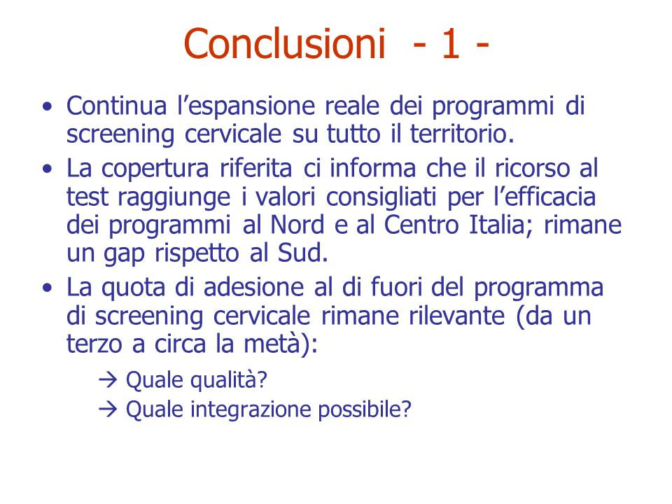 Conclusioni - 1 - Continua l'espansione reale dei programmi di screening cervicale su tutto il territorio.