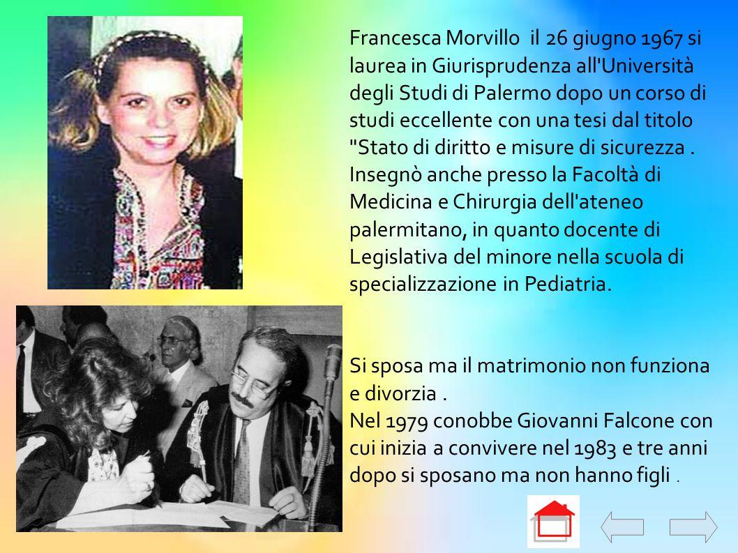 Francesca Morvillo il 26 giugno 1967 si laurea in Giurisprudenza all Università degli Studi di Palermo dopo un corso di studi eccellente con una tesi dal titolo Stato di diritto e misure di sicurezza .