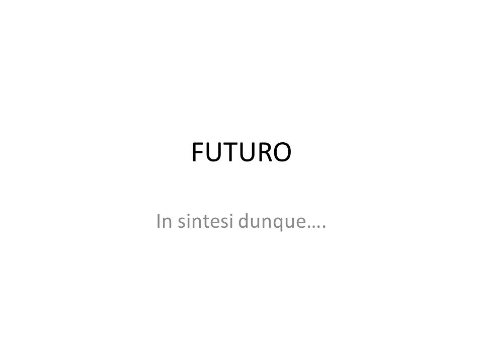 FUTURO In sintesi dunque….