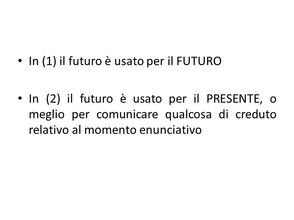 In (1) il futuro è usato per il FUTURO
