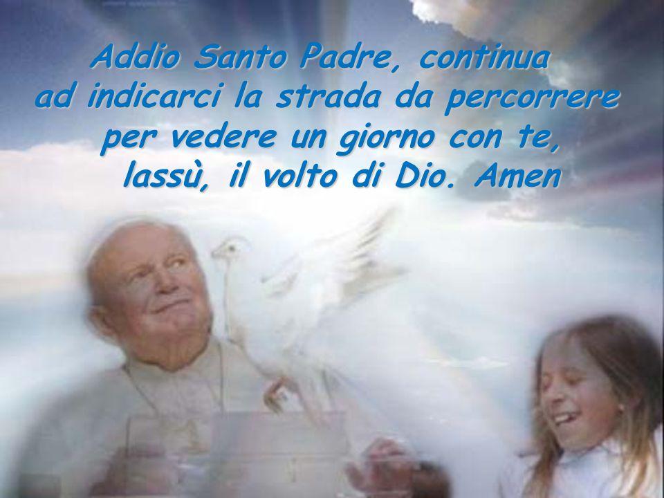 Addio Santo Padre, continua ad indicarci la strada da percorrere