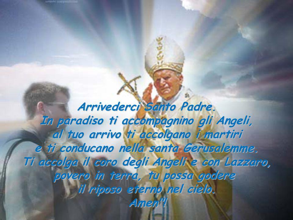 Arrivederci Santo Padre. In paradiso ti accompagnino gli Angeli,