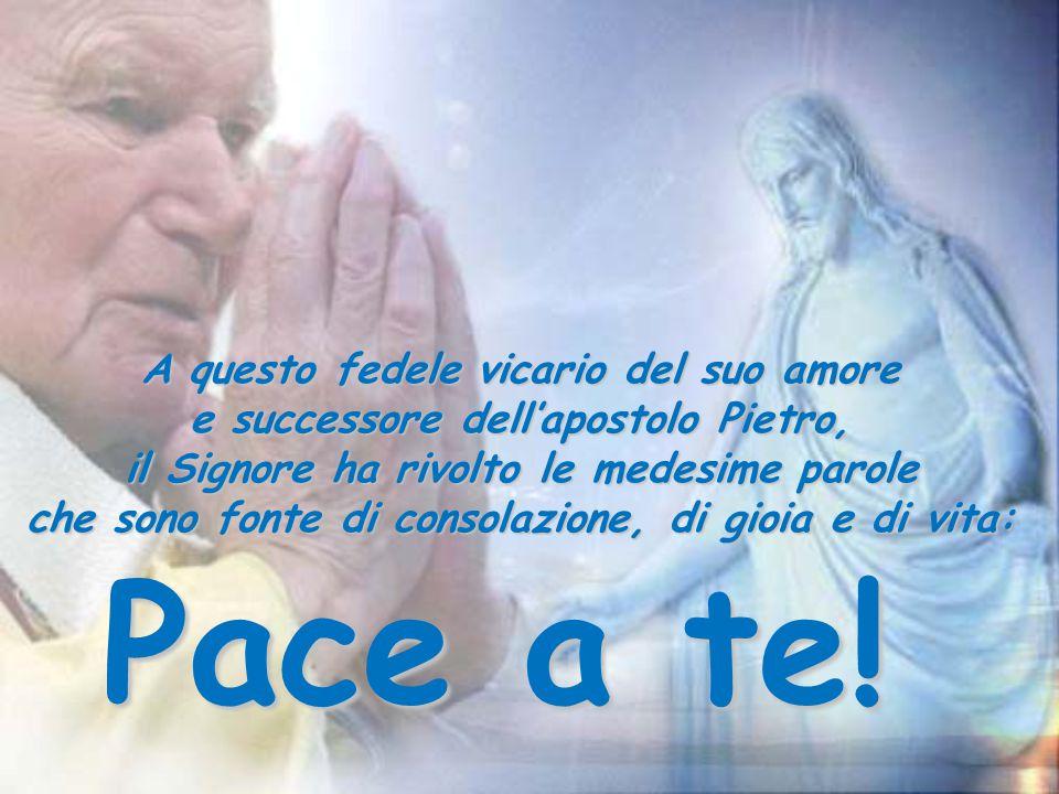 Pace a te! A questo fedele vicario del suo amore
