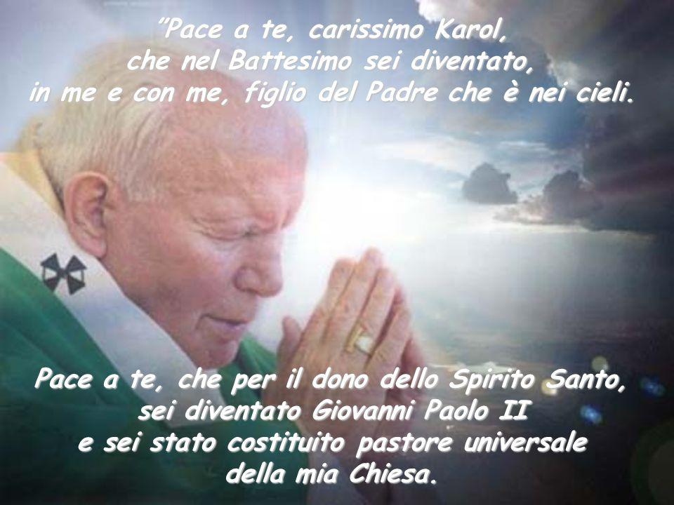 Pace a te, carissimo Karol, che nel Battesimo sei diventato,