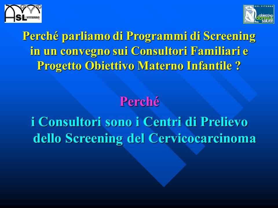 Perché parliamo di Programmi di Screening in un convegno sui Consultori Familiari e Progetto Obiettivo Materno Infantile