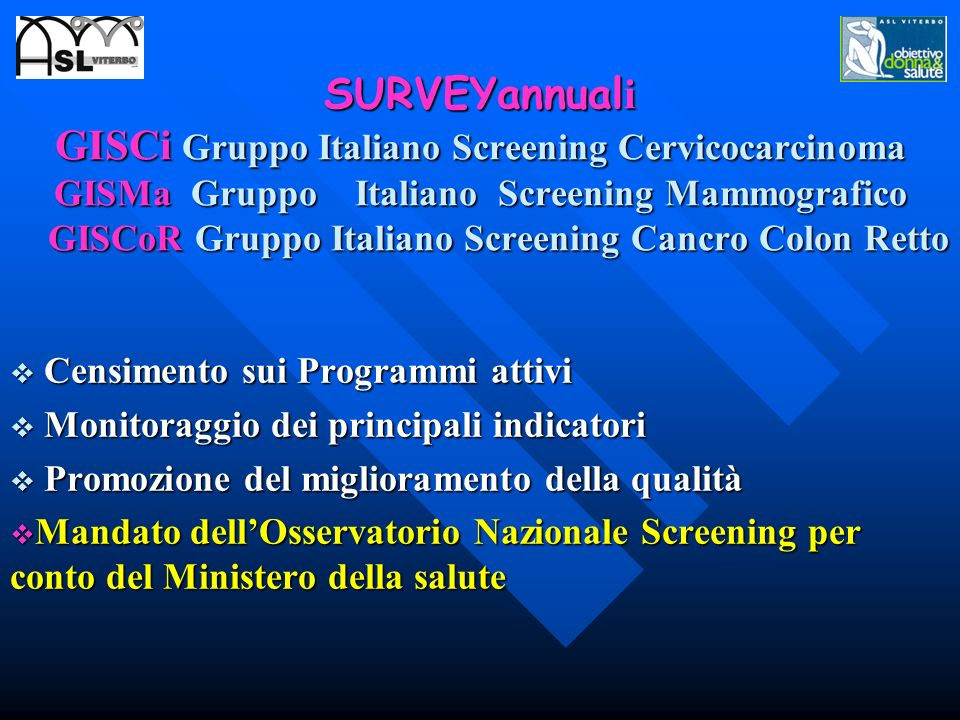 SURVEYannuali GISCi Gruppo Italiano Screening Cervicocarcinoma GISMa Gruppo Italiano Screening Mammografico GISCoR Gruppo Italiano Screening Cancro Colon Retto