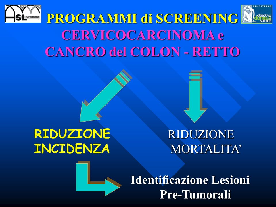 PROGRAMMI di SCREENING CERVICOCARCINOMA e CANCRO del COLON - RETTO