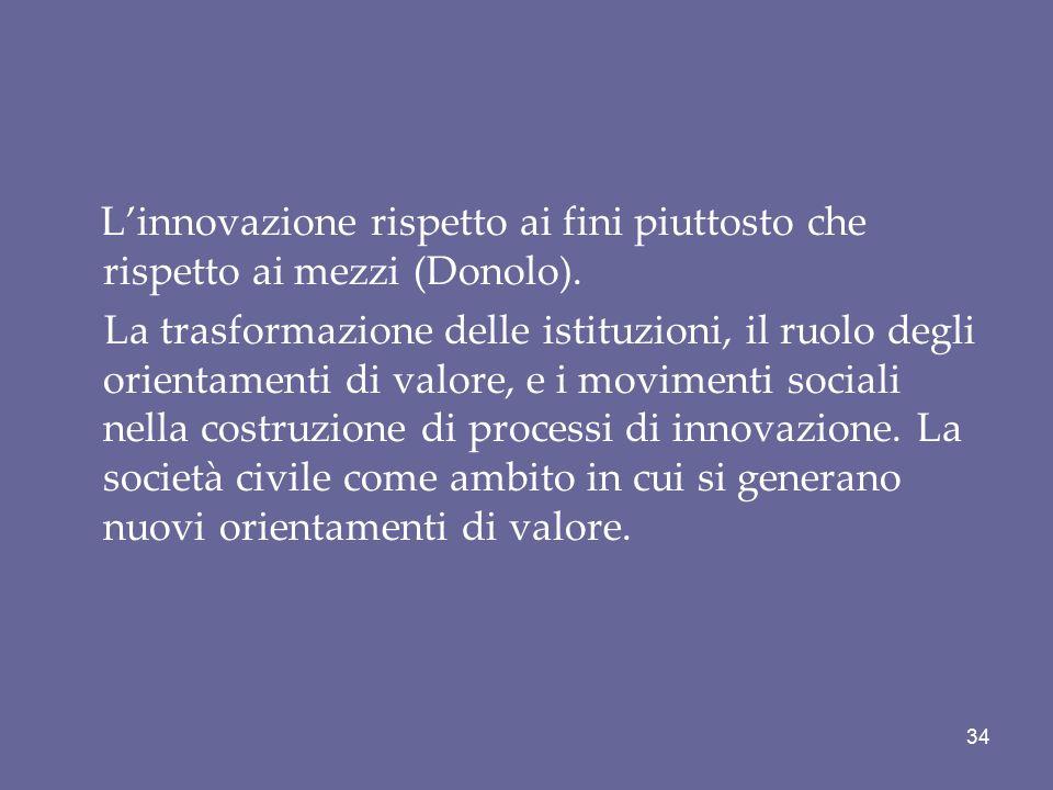 L'innovazione rispetto ai fini piuttosto che rispetto ai mezzi (Donolo).