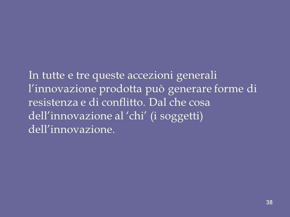 In tutte e tre queste accezioni generali l'innovazione prodotta può generare forme di resistenza e di conflitto.