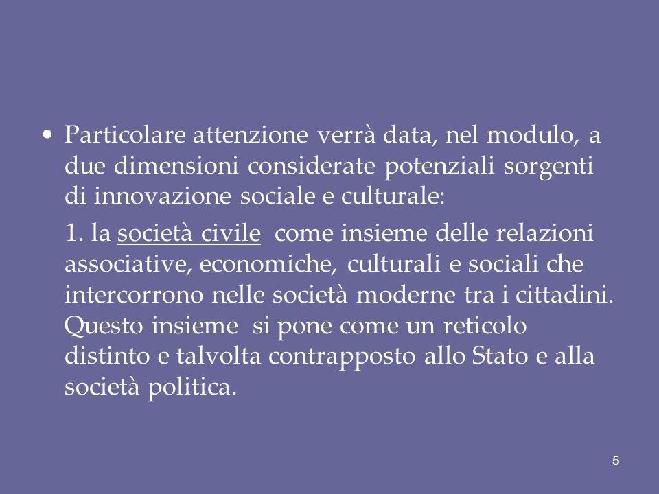 Particolare attenzione verrà data, nel modulo, a due dimensioni considerate potenziali sorgenti di innovazione sociale e culturale: