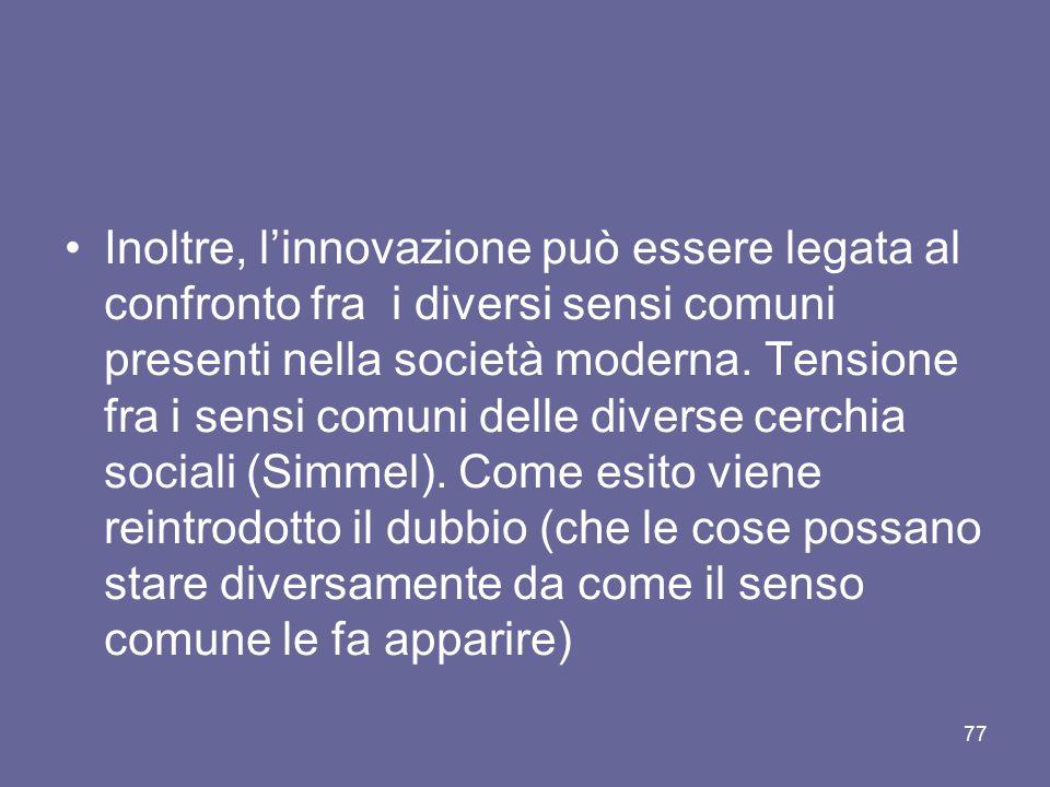 Inoltre, l'innovazione può essere legata al confronto fra i diversi sensi comuni presenti nella società moderna.